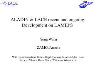 ALADIN & LACE recent and ongoing Development on LAMEPS