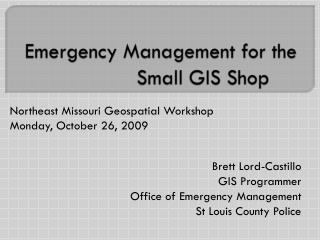 Emergency Management for the Small GIS Shop