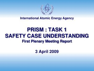 PRISM : TASK 1 SAFETY CASE UNDERSTANDING First Plenary Meeting Report