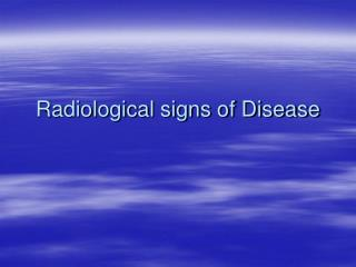 Radiological signs of Disease
