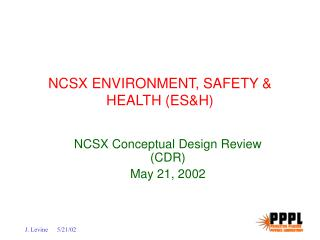 NCSX ENVIRONMENT, SAFETY & HEALTH (ES&H)