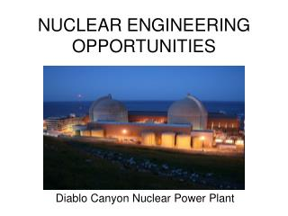 NUCLEAR ENGINEERING OPPORTUNITIES