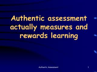 Authentic assessment actually measures and rewards learning
