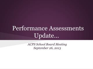 Performance Assessments Update…