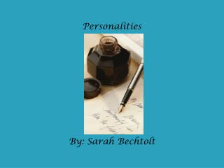 Personalities By: Sarah Bechtolt