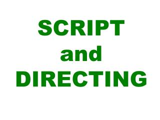 SCRIPT and DIRECTING