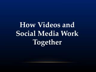 How Videos and Social Media Work Together