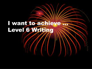I want to achieve … Level 6 Writing