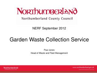 NERF September 2012 Garden Waste Collection Service Paul Jones Head of Waste and Fleet Management