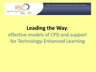 Leading the Way :  effective models of CPD and support for Technology-Enhanced Learning