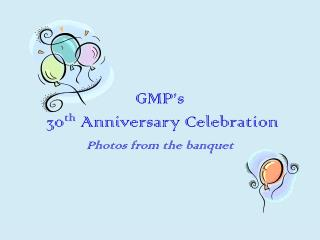 GMP's  30 th  Anniversary Celebration