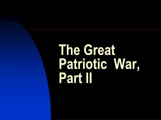 The Great Patriotic  War,  Part II