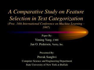 Paper By: Yiming Yang, CMU Jan O. Pedersen, Verity, Inc. Presented By: Prerak Sanghvi