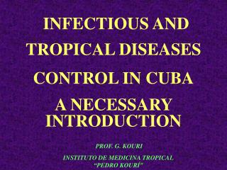INFECTIOUS AND TROPICAL DISEASES CONTROL IN CUBA A NECESSARY INTRODUCTION