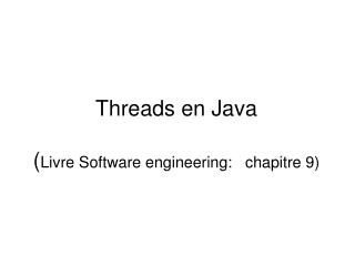 Threads en Java ( Livre Software engineering:   chapitre 9)