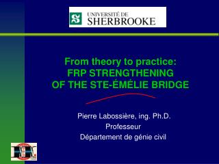 From theory to practice: FRP STRENGTHENING  OF THE STE-ÉMÉLIE BRIDGE
