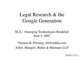 Legal Research & the Google Generation  SLA -  Emerging Technologies Breakfast June 5, 2007