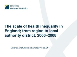 The scale of health inequality in England; from region to local authority district, 2006 –2008
