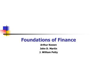 Foundations of Finance Arthur Keown John D. Martin J. William Petty