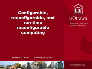 Configurable, reconfigurable, and run-time reconfigurable computing
