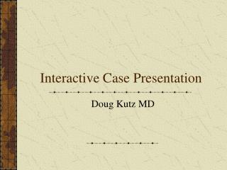 Interactive Case Presentation