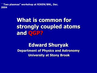 What is common for strongly coupled atoms and  QGP?