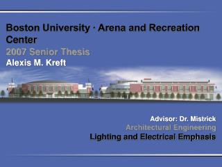 Boston University ∙ Arena and Recreation Center 2007 Senior Thesis  Alexis M. Kreft