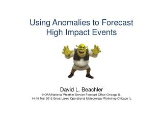 Using Anomalies to Forecast  High Impact Events