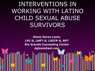 INTERVENTIONS IN WORKING WITH LATINO CHILD SEXUAL ABUSE SURVIVORS
