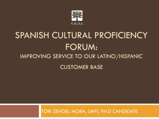 Spanish cultural proficiency forum: IMPROVING SERVICE TO OUR LATINO/HISPANIC CUSTOMER BASE