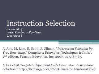 Instruction Selection  Presented by Huang Kuo-An, Lu Kuo-Chang Subproject 3