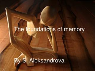 The foundation s  of memory By S. Aleksandrova