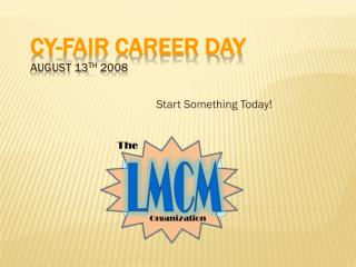 Cy-Fair Career Day August 13 th  2008