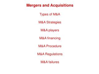 Mergers and Acquisitions Types of M&A M&A Strategies M&A players M&A financing M&A Procedure