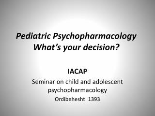 Pediatric Psychopharmacology What's your decision?