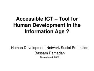 Accessible ICT – Tool for Human Development in the Information Age ?