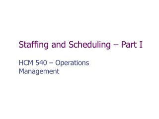 Staffing and Scheduling – Part I