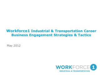 Workforce1  Industrial & Transportation Career Business Engagement Strategies & Tactics