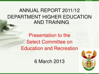 ANNUAL REPORT 2011/12  DEPARTMENT HIGHER EDUCATION AND TRAINING Presentation to the