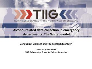 Zara Quigg: Violence and TIIG Research Manager Centre for Public Health