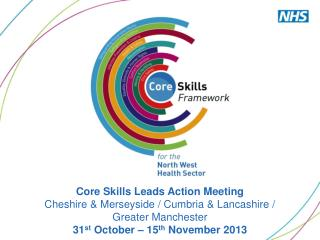 Core Skills Leads Action Meeting Cheshire & Merseyside / Cumbria & Lancashire / Greater Manchester