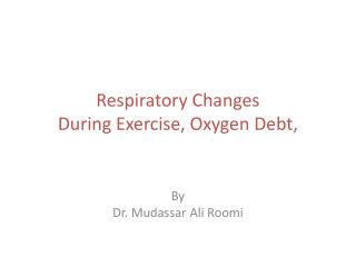 Respiratory Changes  During Exercise, Oxygen Debt ,
