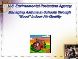 "U.S. Environmental Protection Agency  Managing Asthma in Schools through ""Good"" Indoor Air Quality"