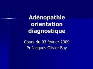 Adénopathie  orientation diagnostique