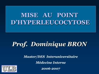 MISE   AU   POINT  D'HYPERLEUCOCYTOSE Prof.  Dominique BRON