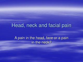 Head, neck and facial pain