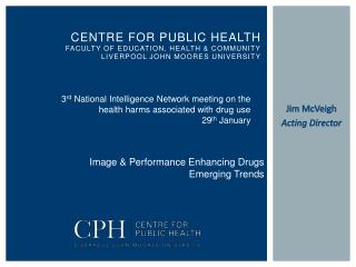 Centre for Public Health Faculty of Education, Health & Community Liverpool John Moores University