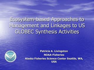 Ecosystem-based Approaches to Management and Linkages to US GLOBEC Synthesis Activities