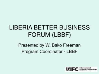 LIBERIA BETTER BUSINESS FORUM (LBBF)