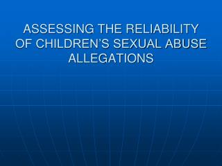 ASSESSING THE RELIABILITY OF CHILDREN'S SEXUAL ABUSE ALLEGATIONS